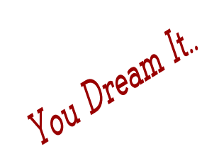 You Dream It..